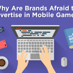 Why Are Brands Afraid to Advertise in Mobile Games?