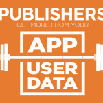 Publishers: How to Get More from Your App User Data