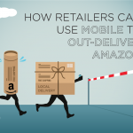 How Retailers Can Use Mobile to Out-Deliver Amazon