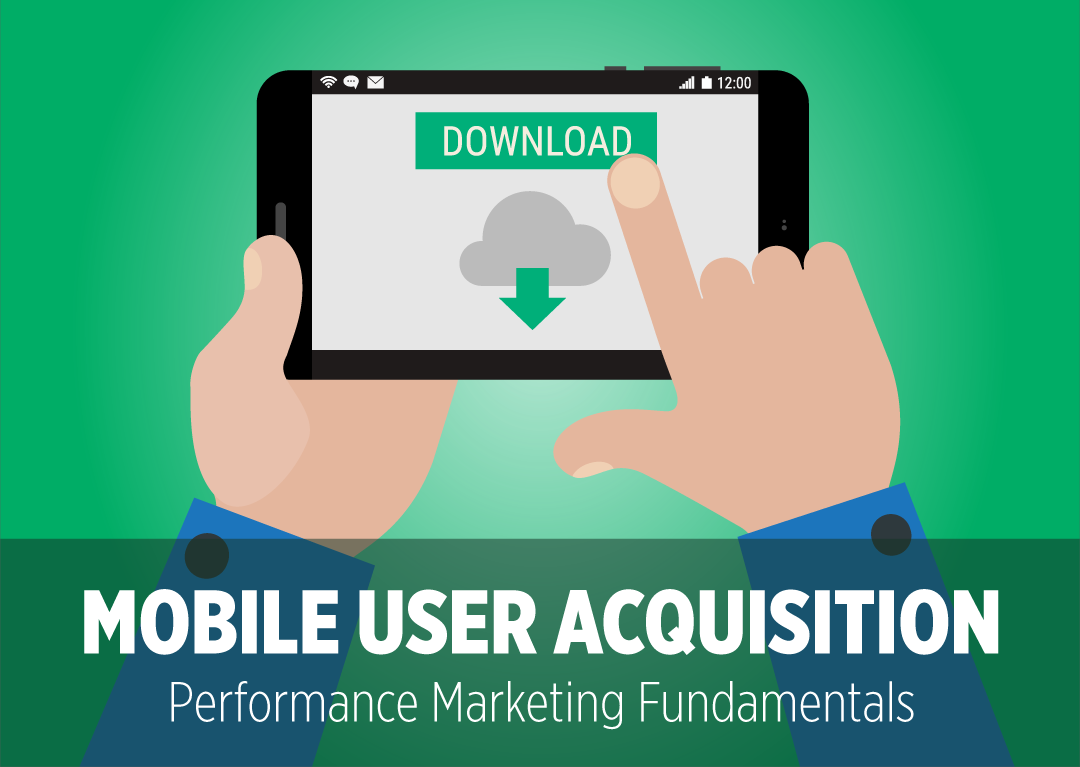 mobile user acquisition performance marketing fundamentals phunware